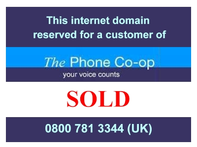 Image of Sold board with text This internet domain reserved for a customer of The Phone Co-op, your voice counts telephone 0800 781 3344 (UK).  Link to the web site of The Phone Co-op.